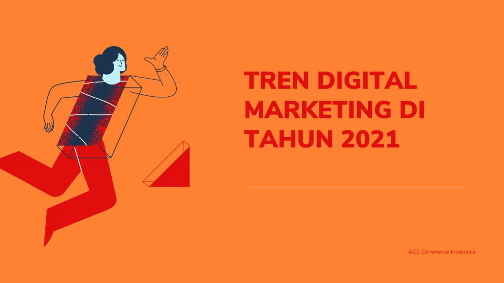 tren digital markreting di tahun 2021