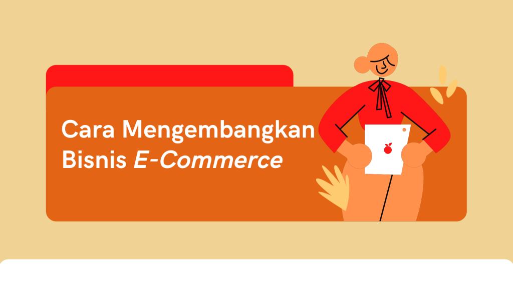 simak cara mengembangkan bisnis e-commerce