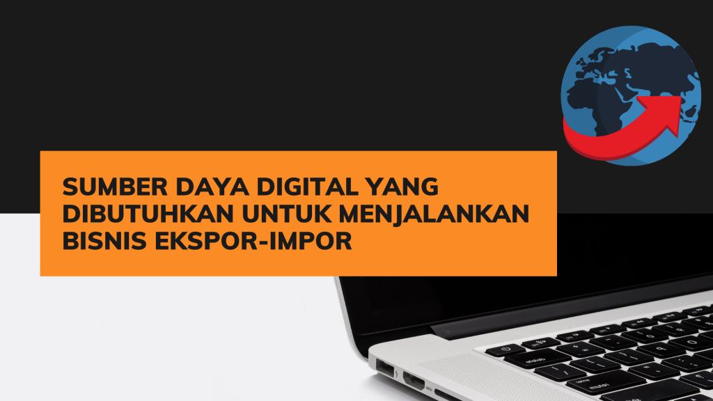 Sumber daya digital ekspor-impor
