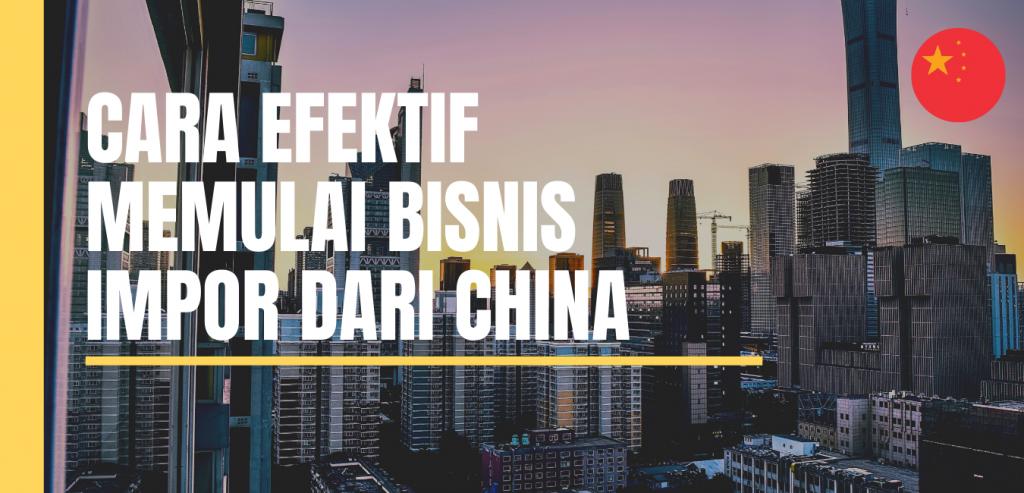cara efektif memulai impor dari china