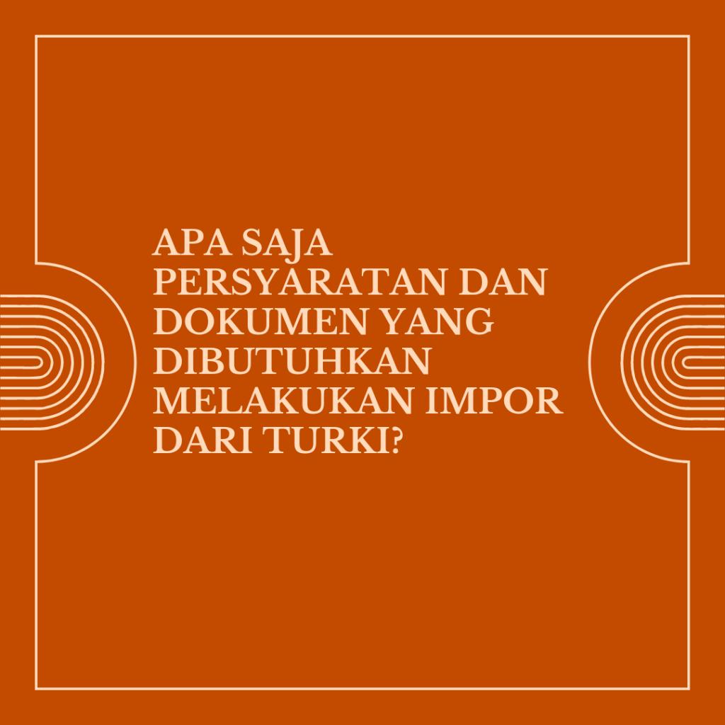 simak persyaratan impor dari turki